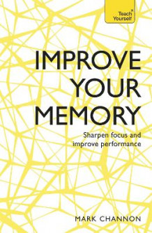 Improve Your Memory: Sharpen Focus and Improve Performance av Mark Channon (Heftet)