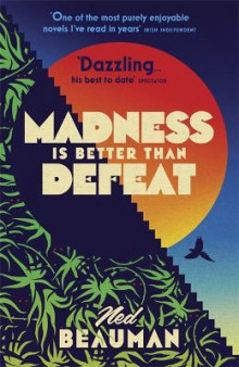Madness is Better than Defeat av Ned Beauman (Heftet)