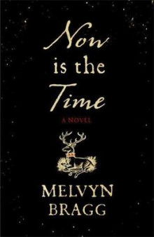 Now is the Time av Melvyn Bragg (Innbundet)