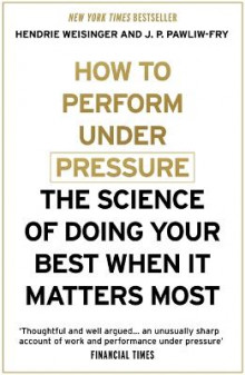 How to Perform Under Pressure av Hendrie Weisinger og J. P. Pawliw-Fry (Heftet)
