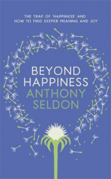 Beyond Happiness av Anthony Seldon (Innbundet)