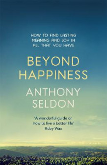 Beyond Happiness av Anthony Seldon (Heftet)