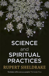 Science and spiritual practices - transformative experiences and their effe av Rupert Sheldrake (Heftet)
