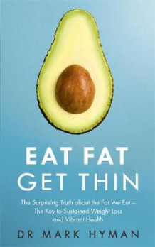 Eat Fat Get Thin av Dr. Mark Hyman (Heftet)
