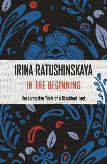 In the Beginning av Irina Ratushinskaya (Heftet)