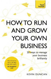 How to Run and Grow Your Own Business av Kevin Duncan (Heftet)
