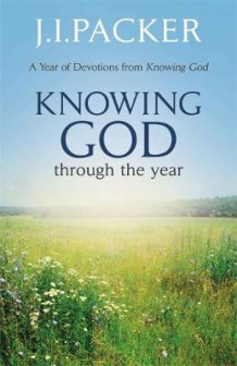 Knowing God Through the Year av J. I. Packer (Innbundet)