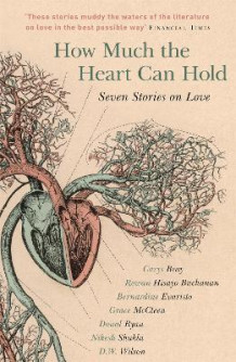 How Much the Heart Can Hold: the perfect alternative Valentine's gift av Carys Bray, Rowan Hisayo Buchanan, Bernardine Evaristo, Grace McCleen, Donal Ryan, Nikesh Shukla og D.W. Wilson (Heftet)