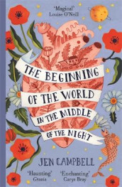The Beginning of the World in the Middle of the Night av Jen Campbell (Heftet)