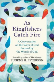 As Kingfishers Catch Fire av Eugene Peterson (Heftet)