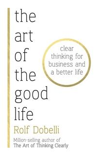 The art of the good life av Rolf Dobelli (Heftet)