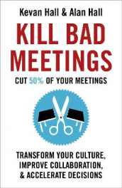 Kill Bad Meetings av Alan Hall og Kevan Hall (Innbundet)