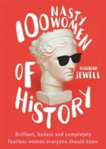 100 nasty women of history av Hannah Jewell (Innbundet)