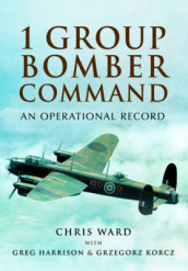 1 Group Bomber Command: An Operational Record av Chris Ward (Innbundet)
