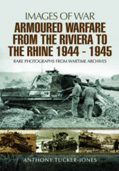 Armoured Warfare from the Riviera to the Rhine 1944 - 1945 av ,Anthony Tucker-Jones (Heftet)