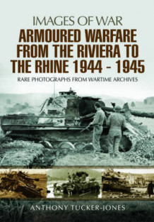 Armoured Warfare from the Riviera to the Rhine 1944 - 1945 av Anthony Tucker-Jones (Heftet)