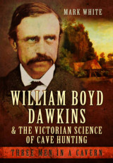 Omslag - William Boyd Dawkins and the Victorian Science of Cave Hunting