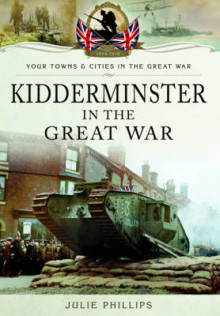 Kidderminster in the Great War av Julie Phillips (Heftet)