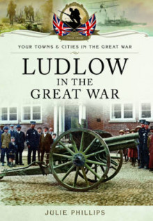 Ludlow in the Great War av Julie Phillips (Heftet)