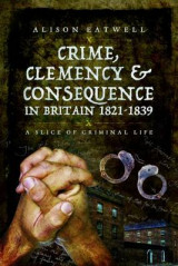 Omslag - Crime, Clemency and Consequence in Britain 1821 - 1839