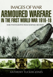 Armoured Warfare in the First World War 1916-1918 av ,Anthony Tucker-Jones (Heftet)