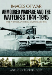 Armoured Warfare and the Waffen-SS 1944-1945 av ,Anthony Tucker-Jones (Heftet)