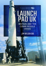 Omslag - Launch Pad UK: Britain and the Cuban Missile Crisis