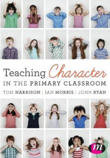 Teaching Character in the Primary Classroom av Tom Harrison, Ian Morris og John Ryan (Heftet)