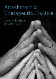 Attachment in Therapeutic Practice av Jeremy Holmes og Arietta Slade (Heftet)