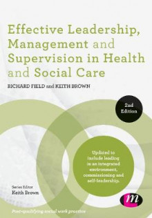 Effective Leadership, Management and Supervision in Health and Social Care av Richard Field og Keith Brown (Innbundet)