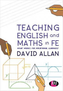 Teaching english and maths in fe - what works for vocational learners? av David Allan (Heftet)