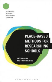 Place-Based Methods for Researching Schools av Professor Christine Hall og Professor Pat Thomson (Innbundet)