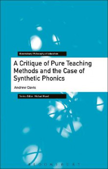 A Critique of Pure Teaching Methods and the Case of Synthetic Phonics av Andrew Davis (Innbundet)