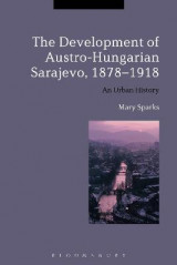 Omslag - The Development of Austro-Hungarian Sarajevo, 1878-1918