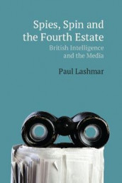 Spin, Spies and the Fourth Estate av Paul Lashmar (Heftet)