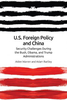 Us Foreign Policy and China in the 21st Century av Aiden Warren og Adam Bartley (Innbundet)