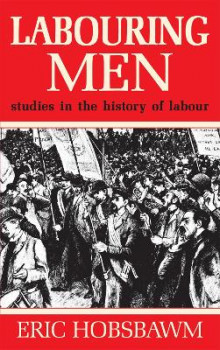 The Labouring Men av Eric Hobsbawm (Heftet)