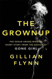 The grownup av Gillian Flynn (Heftet)