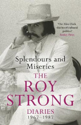Omslag - Splendours and Miseries: The Roy Strong Diaries, 1967-87