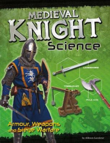 Medieval Knight Science av Allison Lassieur (Innbundet)