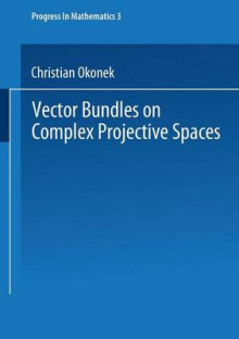 Vector Bundles on Complex Projective Spaces av Christian Okonek, Heinz Spindler og Michael Schneider (Heftet)