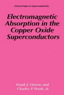 Electromagnetic Absorption in the Copper Oxide Superconductors av Frank J. Owens og Charles P. Poole (Heftet)
