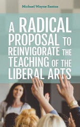 Omslag - A Radical Proposal to Reinvigorate the Teaching of the Liberal Arts