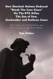 "How Sherlock Holmes Deduced ""Break the Case Clues"" on the Btk Killer, the Son of Sam, Unabomber and Anthrax Cases av Tom Walker (Heftet)"