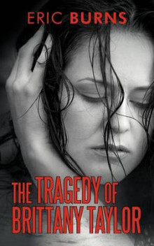 The Tragedy of Brittany Taylor av Eric Burns (Heftet)