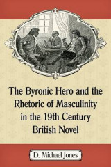Omslag - The Byronic Hero and the Rhetoric of Masculinity in the 19th Century British Novel