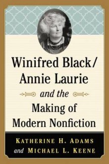 Winifred Black/Annie Laurie and the Making of Modern Nonfiction av Katherine H. Adams og Michael L. Keene (Heftet)