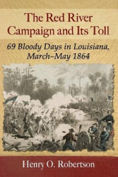 The Red River Campaign and Its Toll av Henry O. Robertson (Heftet)