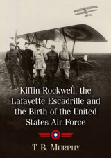 Omslag - Kiffin Yates Rockwell and the Birth of the United States Air Force
