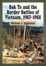 Omslag - Dak to and the Border Battles of Vietnam, 1967-1968